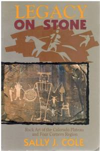 LEGACY ON STONE Rock Art of the Colorado Plateau and Four Corners Region
