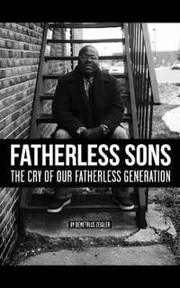 Fatherless Sons : The Cry of Our Fatherless Generation