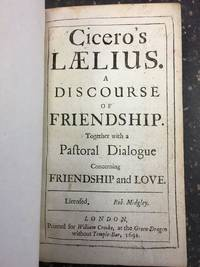 CICERO'S LAELIUS. A DISCOURSE OF FRIENDSHIP. TOGETHER WITH A PASTORAL DIALOGUE CONCERNING FRIENDSHIP AND LOVE