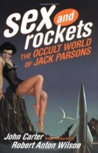 Sex and Rockets: The Occult World of Jack Parsons by John Carter - 2000-05-04