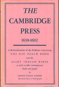 The Cambridge Press 1638-1692: A Reexamination of the Evidence Concerning the Bay Psalm Book and the Eliot Indian Bible as Well as Other Contemporary Books and People