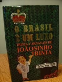 O Brasil E Um Luxo Trinta Carnavais De Joaosinho Trinta (Brasil is a Luxury - Carnivals Joaosinho Thirty Thirty)