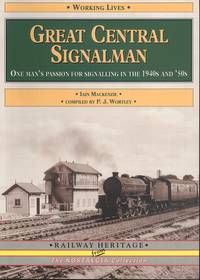 Great Central Signalman: One Man's Passion for Signalling in the 1940s and 50s (Railway Heritage)