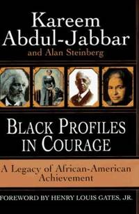 Black Profiles in Courage : A Legacy of African-American Achievement by Kareem Abdul-Jabbar - 1996