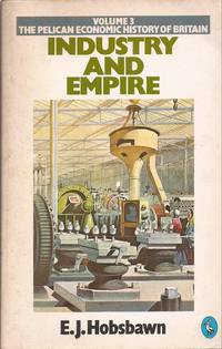 Industry and Empire: The Pelican Economic History of Britain, Vol. 3: From 1750 to the Present Day by  E. J Hobsbawm - Paperback - 1984 reprint. - from Auldfarran Books, IOBA (SKU: 3446)