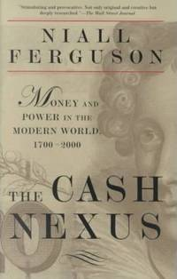 The Cash Nexus Money and Power in the Modern World, 1700-2000