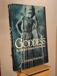 The Goddess: Mythological Images of the Feminine by Christine Downing - 1st Edition 1st Printing - 1981 - from Henniker Book Farm and Biblio.com