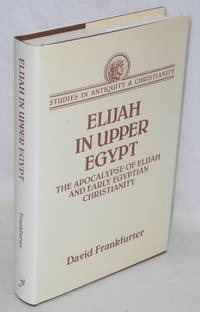 Elijah in Upper Egypt; the apocalypse of Elijah and early Egyptian Christianity