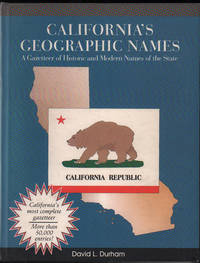 California's Geographic Names: A Gazetteer of Historic and Modern Names of the State by Durham, David L - 1998