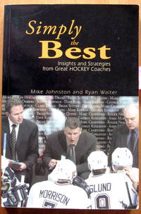 Simply the Best. Insights and Strategies From Great Hockey Coaches