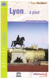 Lyon a Pied Des Itineraires Insolites a Decouvrir: topoguides, des itinéraires...
