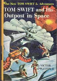 Tom Swift and His Outpost in Space (#6 in Series) by  Victor II Appleton - Hardcover - 1955 - from Dorley House Books and Biblio.com