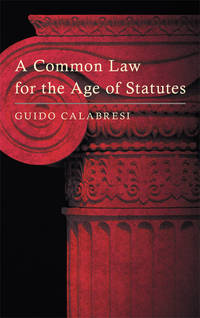 A Common Law for the Age of Statutes by  Guido Calabresi - Hardcover - 2015 - from The Lawbook Exchange Ltd (SKU: 26764)