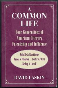 A Common Life.  Four Generations of American Literary Friendship and Influence.  Melville & Hawthorne, James & Wharton, Porter & Welty, Bishop & Lowell