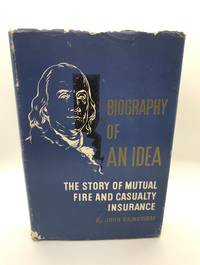 Biography of An Idea: The Story of Mutual Fire and Casualty Insurance