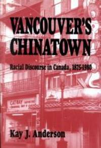 Vancouver's Chinatown: Racial Discourse in Canada, 1875-1980 (McGill-Queen's Studies in Ethnic...