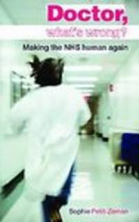 Doctor What's Wrong: Making the NHS Human Again