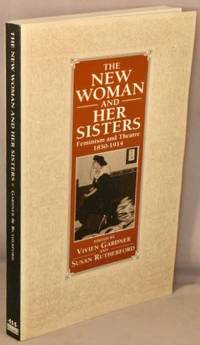 image of The New Woman and Her Sisters; Feminism and Theatre 1850-1914.