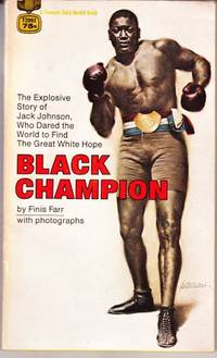 Black Champion by  Finis (Biography of Jack Johnson.) Farr - Paperback - First Edition - from Grant Thiessen / BookIT Inc. (SKU: 435749)