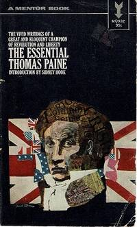 The Vivid Writings of a Great and Eloquent Champion of Revlolution and LIberty: The Essential Thomas Paine