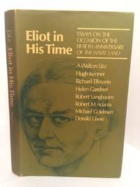 Eliot in His Time: Essays on the Occasion of the Fiftieth Anniversary of The Waste Land