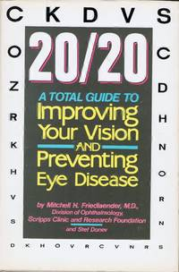 20/20 A TOTAL GUIDE TO IMPROVING YOUR VISION AND PREVENTING EYE DISEASE