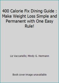 400 Calorie Fix Dining Guide : Make Weight Loss Simple and Permanent with One Easy Rule!