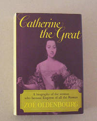 image of Catherine The Great. A Biography of the Woman Who Became Empress of All The Russias
