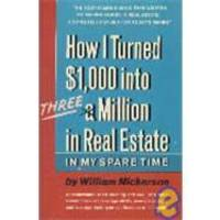 How I Turned $1,000 into Three Million in Real Estate in My Spare Time by William Nickerson - Hardcover - 2008-01-06 - from Books Express (SKU: 0671201255q)