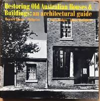 Restoring Old Australian Houses & Buildings. An Architectural Guide. by  James  Peter & Broadbent - Hardcover - from Dial a Book and Biblio.co.uk
