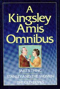 """A Kingsley Amis Omnibus: """"Jake's Thing"""", """"Stanley and the Women"""" and..."""