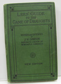 Lees' Guide to the Game of Draughts     Giving the Best Lines of Attack  and Defence on the Standard Openings, With Notes and Variations Also  Selected Useful Positions, Revised By John W. Dawson, with Appendix ... By  John Gregg