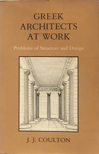 Greek architects at work: problems of structure and design