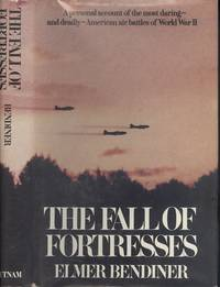 The Fall of Fortresses: A Personal Account of the Most Daring, and Deadly, American Air Battles of World War II by Elmer Bendiner - 1st  Edition - 1980 - from Dereks Transport Books and Biblio.co.uk