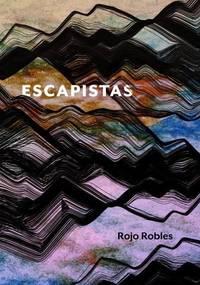 Escapistas by Rojo Robles - 2017