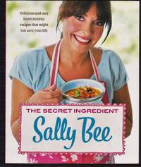 The Secret Ingredient: Delicious and easy heart-healthy recipes that might just save your Life by Sally Bee - Paperback - First Thus - 2010 - from Riverhorse Books and Biblio.com