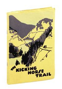 The Kicking Horse Trail : Scenic Highway from Lake Louise, Alberta to Golden, British Columbia