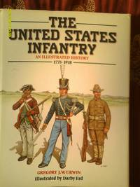 The United States Infantry an Illustrated History 1776-1918
