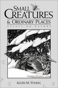 Small Creatures and Ordinary Places: Essays on Nature