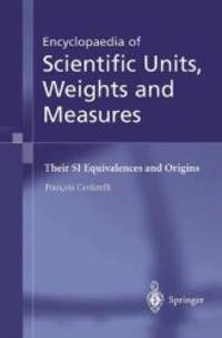 Encyclopaedia of Scientific Units, Weights and Measures: Their SI Equivalences and Origins by François Cardarelli - Hardcover - 2004-07-07 - from Books Express and Biblio.com