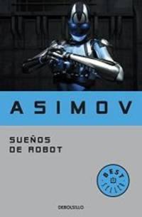 Suenos de robot (Spanish Edition) by Isaac Asimov - Paperback - 2004-07-01 - from Books Express and Biblio.com