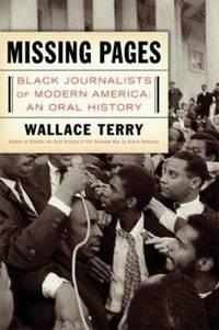 Missing Pages : Black Journalists of Modern America: an Oral History