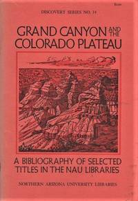 GRAND CANYON AND THE COLORADO PLATEAU:  A Bibliography of Selected Titles in the NAU Libraries