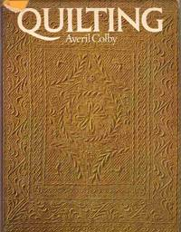 QUILTING by  Averil Colby - First Edition - 1972 - from The Avocado Pit (SKU: 59419)