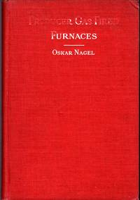 Producer Gas Fired Furnaces: Detailed Descriptions and illustrations of practical producer...
