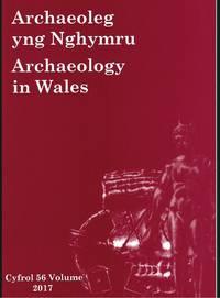 Archaeoleg yng Nghymru - Archaeology in Wales - Cyfrol 56 Volume 2017