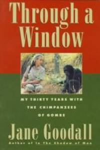 image of Through a Window - My Thirty Years With the Chimpanzees of Gombe