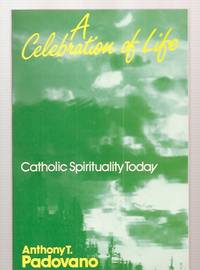 image of A CELEBRATION OF LIFE: CATHOLIC SPIRITUALITY TODAY