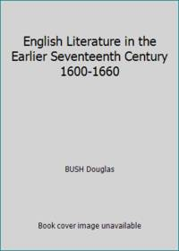 English Literature in the Earlier Seventeenth Century 1600 1660
