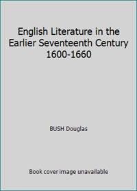 English Literature in the Earlier Seventeenth Century 1600-1660 by BUSH Douglas - Hardcover - 1962 - from ThriftBooks (SKU: GB0000CLJZ3I3N10)